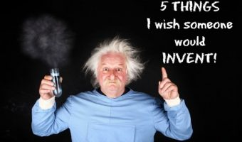 5 Things I Wish Someone Would Invent …